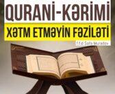 QURANİ-KƏRİMİ XƏTM ETMƏYİN FƏZİLƏTİ
