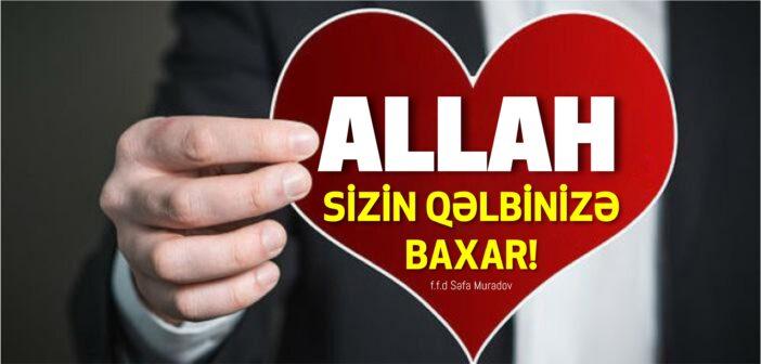 ALLAH SİZİN QƏLBİNİZƏ BAXAR!