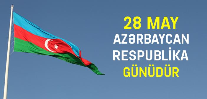 28 MAY AZƏRBAYCAN RESPUBLİKA GÜNÜDÜR