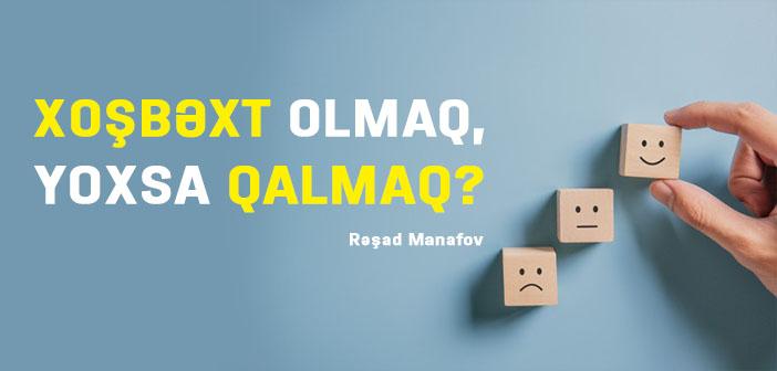 XOŞBƏXT OLMAQ, YOXSA QALMAQ?