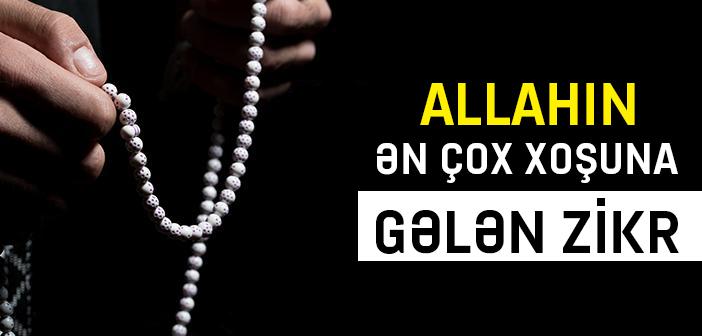 ALLAHIN ƏN ÇOX XOŞUNA GƏLƏN ZİKR